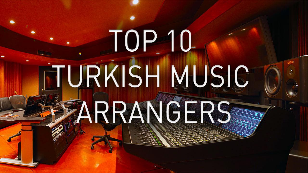 top 10 turkish arrangers famous turkey